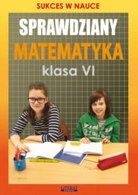 Sprawdziany. Matematyka. Klasa 6. Szkoła podstawowa. Sukces w nauce - okładka podręcznika