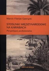 Stosunki międzynarodowe na Karaibach. Perspektywa postkolonialna - okładka książki