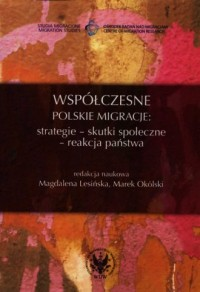 Współczesne polskie migracje. Strategie - skutki społeczne - reakcja państwa - okładka książki