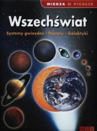 Wszechświat. Systemy gwiezdne. Planety. Galaktyki. Seria: Wiedza a pigułce - okładka książki