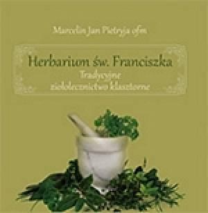 ok�adka ksi��ki - Herbarium �w. Franciszka. Tradycyjne zio�olecznictwo klasztorne - Marcelin Jan Pietryja ofm