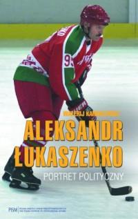 Aleksandr Łukaszenko. Portret polityczny - okładka książki