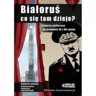 Białoruś. Co się tam dzieje? Sytuacja - okładka książki