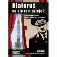 Białoruś. Co się tam dzieje? Sytuacja polityczna na przełomie XX i XXI wieku - okładka książki