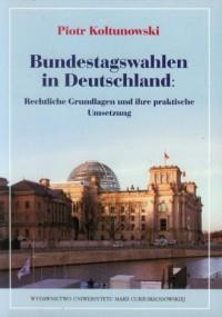 Bundestagswahlen in Deutschland. Rechtliche Grundlagen und ihre praktische Umsetzung - okładka książki