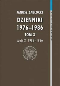 Dzienniki 1976-1986. Tom 3 cz. 2 (1982-1986). Seria: Relacje i wspomnienia - okładka książki
