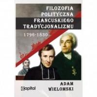 Filozofia polityczna francuskiego tradycjonalizmu 1796-1830 - okładka książki