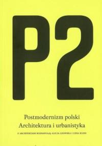 P2. Postmodernizm polski. Architektura i urbanistyka - okładka książki