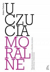 Uczucia moralne. Współczesny emotywizm a filozofia moralna szkockiego Oświecenia - okładka książki