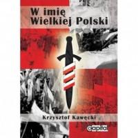 W imię Wielkiej Polski. ONR. ABC w świetle pism programowych - okładka książki