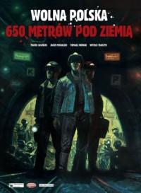 Wolna Polska - 650 metrów pod ziemią - okładka książki