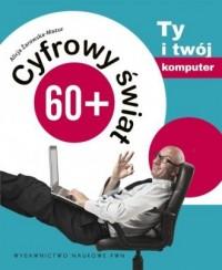 Cyfrowy świat 60+. Ty i twój komputer - okładka książki