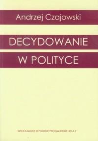Decydowanie w polityce - okładka książki