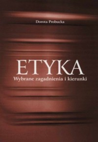 Etyka. Wybrane zagadnienia i kierunki - okładka książki