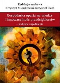 Gospodarka oparta na wiedzy i innowacyjność przedsiębiorstw w Polsce. Wybrane zagadnienia - okładka książki