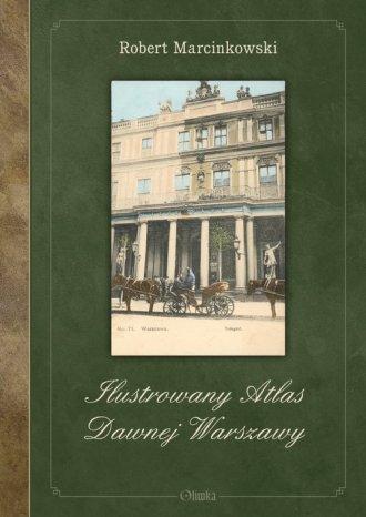 Ilustrowany Atlas Dawnej Warszawy - okładka książki