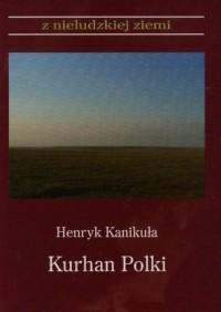 Kurhan Polki. Seria: Z nieludzkiej ziemi - okładka książki
