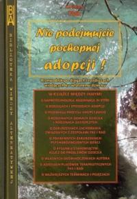 Nie podejmujcie pochopnej adopcji! Seria: Biblioteka wiedzy alternatywnej - okładka książki