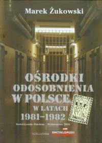 Ośrodki odosobnienia w Polsce w latach 1981-1982 - okładka książki