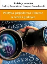 Polityka gospodarcza i finanse w teorii i praktyce - okładka książki