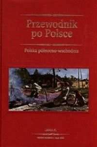 Przewodnik po Polsce. Polska północno-wschodnia - okładka książki