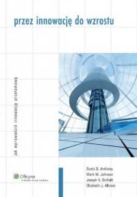 Przez innowację do wzrostu. Jak wprowadzić innowację przełomową - okładka książki