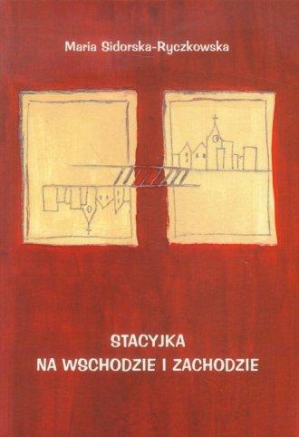 Stacyjka na wschodzie i zachodzie - okładka książki