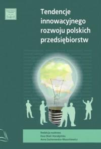 Tendencje innowacyjnego rozwoju polskich przedsiębiorstw - okładka książki