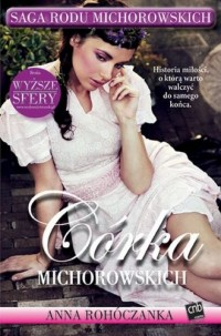Córka Michorowskich. Saga Rodu Michorowskich - okładka książki
