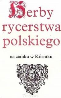 Herby rycerstwa polskiego na zamku w Kórniku - okładka książki