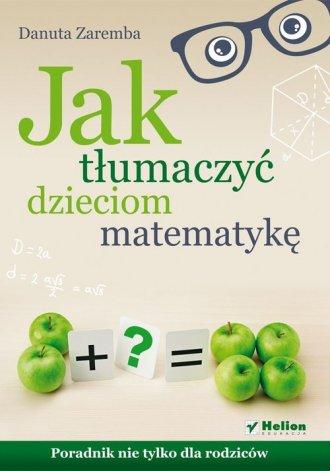 Jak tłumaczyć dzieciom matematykę. - okładka książki