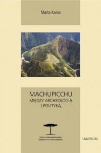 Machu Picchu. Między archeologią i polityką - okładka książki