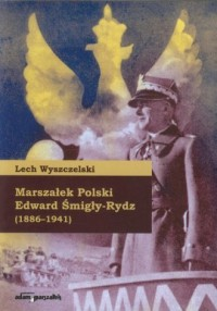 Marszałek Polski Edward Śmigły-Rydz. 1886-1941 - okładka książki