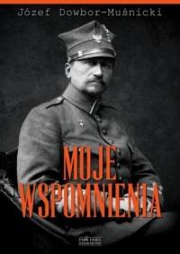 Moje wspomnienia - Józef Dowbor-Muśnicki - okładka książki