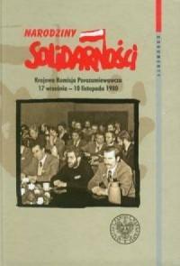Narodziny Solidarności. Krajowa Komisja Porozumiewawcza 17 września - 10 listopada 1980. Seria: Dokumenty - okładka książki