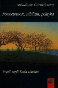 Nowoczesność, nihilizm, polityka. - okładka książki