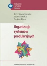Organizacja systemów produkcyjnych. Seria: Zarządzanie i inżynieria produkcji - okładka książki