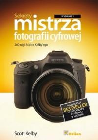 Sekrety mistrza fotografii cyfrowej. 200 ujęć Scotta Kelbyego - okładka książki