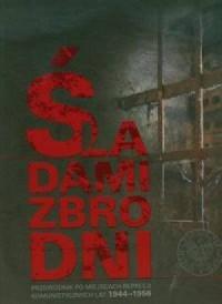 Śladami zbrodni. Przewodnik po miejscach represji komunistycznych lat 1944-1956 - okładka książki