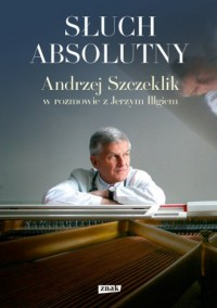 Słuch absolutny. Andrzej Szczeklik - okładka książki