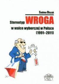 Stereotyp wroga w walce wyborczej w Polsce. 1991-2011 - okładka książki