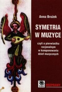Symetria w muzyce czyli o pierwiastku racjonalnym w komponowaniu dzieł muzycznych - okładka książki