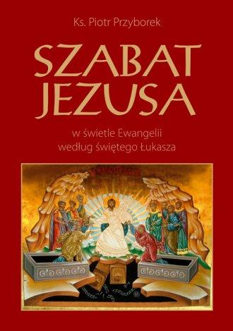 Szabat Jezusa w świetle Ewangelii - okładka książki