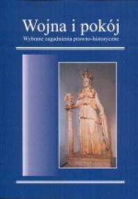 Wojna i pokój. Wybrane zagadnienia prawno-historyczne - okładka książki