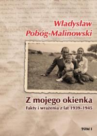 Z mojego okienka. Fakty i wrażenia z lat 1939-1945. Tom 1 (1939-1940) - okładka książki