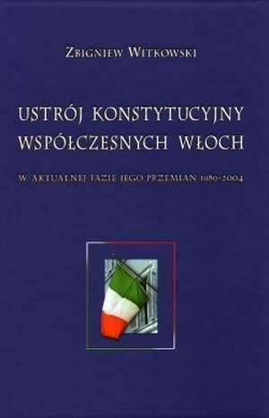 ksi��ka -  Ustr�j konstytucyjny wsp�czesnych W�och w aktualnej fazie jego przemian 1989 2004 - Zbigniew Witkowski