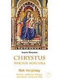 Chrystus świętem Kościoła. Rok liturgiczny. Historia, celebracje, teologia, duchowość, duszpasterstwo - okładka książki