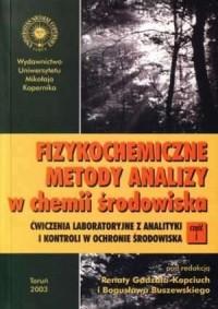 Fizykochemiczne metody analizy w chemii środowiska. Cz. 1. Ćwiczenia laboratoryjne z analityki i kontroli w ochronie środowiska - okładka książki