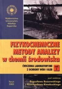 Fizykochemiczne metody analizy w chemii środowiska. Cz. 2. Ćwiczenia laboratoryjne z ochrony wód i gleb - okładka książki