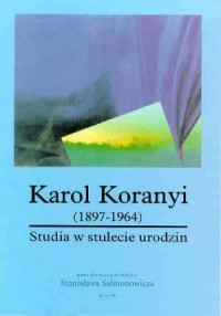 Karol Koranyi (1897-1964). Studia w stulecie urodzin - okładka książki